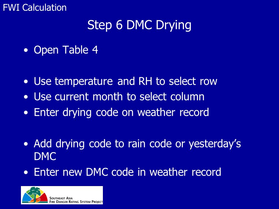 Step 6 DMC Drying Open Table 4 Use temperature and RH to select row Use current month to select column Enter drying code on weather record Add drying