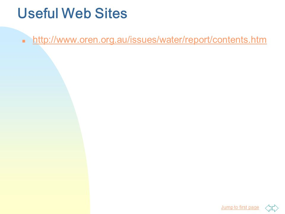 Jump to first page Useful Web Sites n http://www.oren.org.au/issues/water/report/contents.htm http://www.oren.org.au/issues/water/report/contents.htm