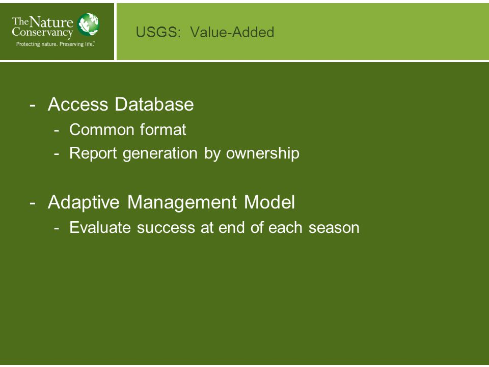 USGS: Value-Added -Access Database -Common format -Report generation by ownership -Adaptive Management Model -Evaluate success at end of each season