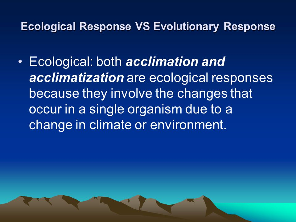 Evolutionary: adaptation is an evolutionary response, because it involves the favoring of a specific trait in an organism in a specific environment.