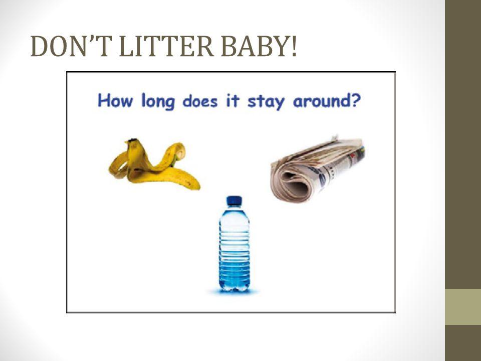 DON'T LITTER BABY!