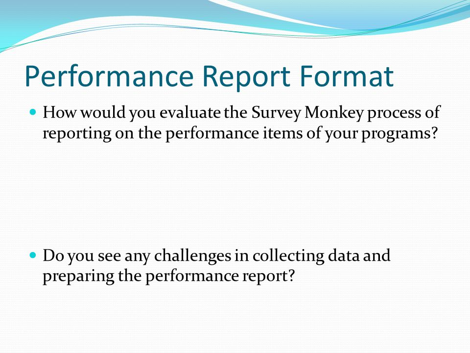 Performance Report Format How would you evaluate the Survey Monkey process of reporting on the performance items of your programs.