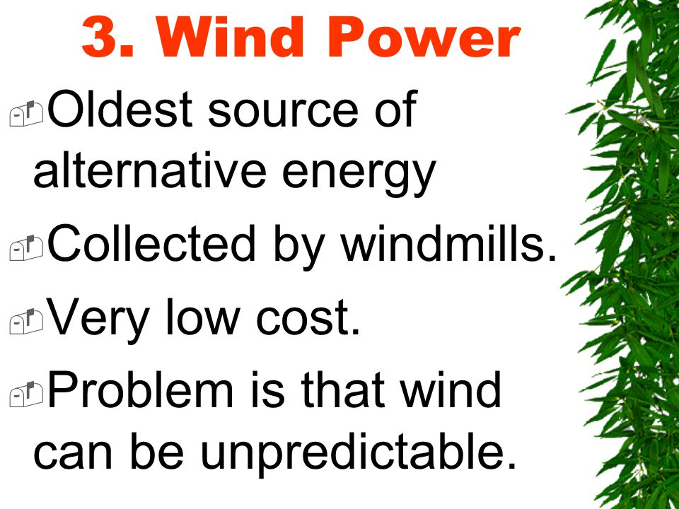 3. Wind Power  Oldest source of alternative energy  Collected by windmills.