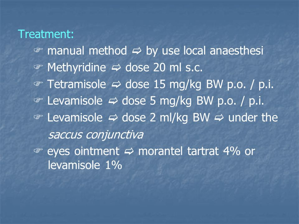 Treatment:  manual method  by use local anaesthesi  Methyridine  dose 20 ml s.c.