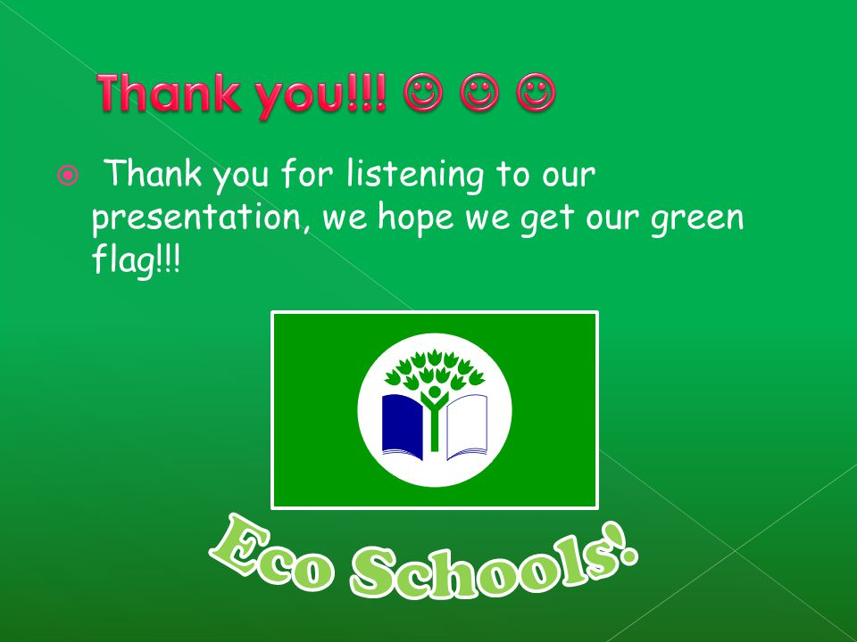  Thank you for listening to our presentation, we hope we get our green flag!!!