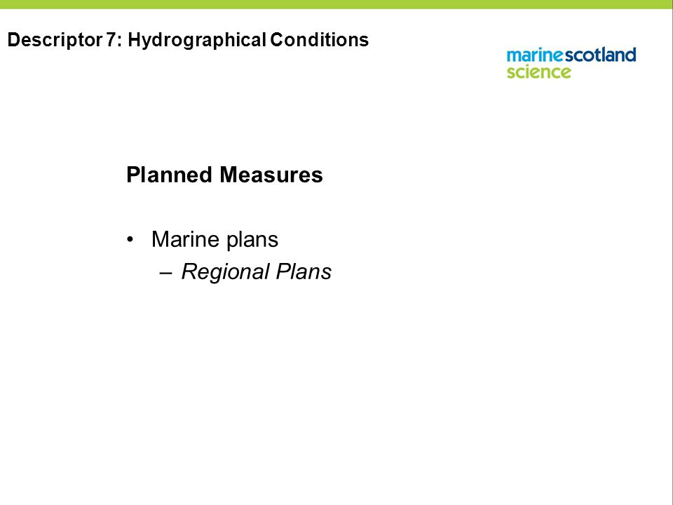 Planned Measures Marine plans –Regional Plans Descriptor 7: Hydrographical Conditions