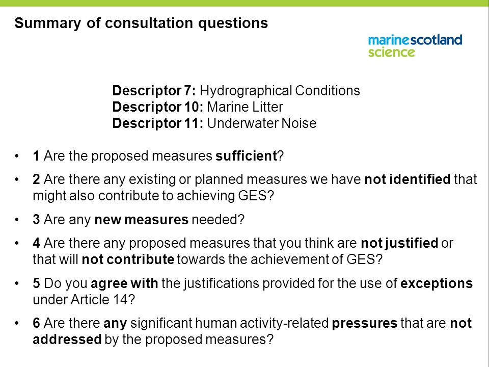 Summary of consultation questions Descriptor 7: Hydrographical Conditions Descriptor 10: Marine Litter Descriptor 11: Underwater Noise 1 Are the proposed measures sufficient.