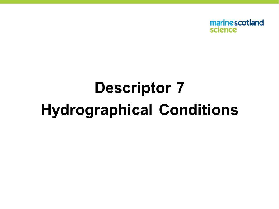 Descriptor 7 Hydrographical Conditions