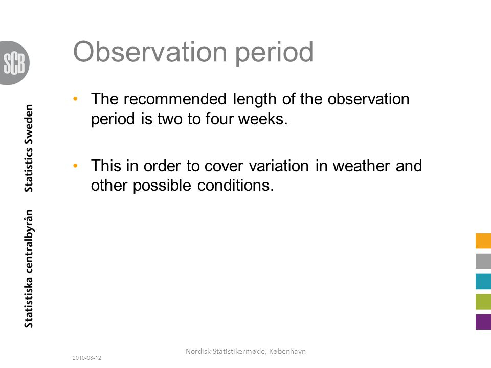 Observation period The recommended length of the observation period is two to four weeks.