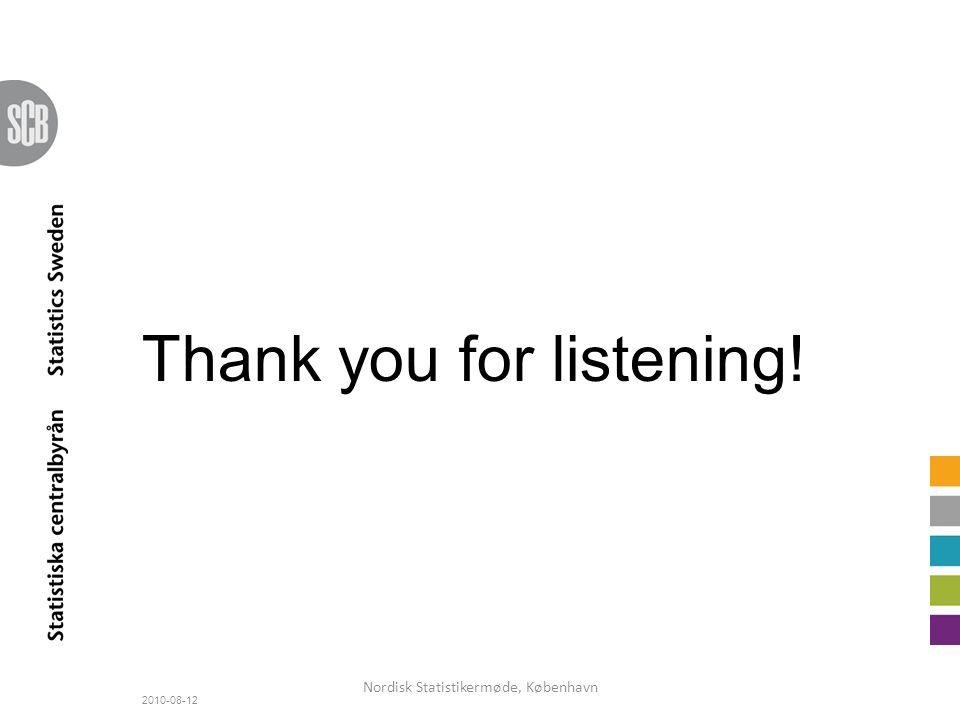 Thank you for listening! 2010-08-12 Nordisk Statistikermøde, København