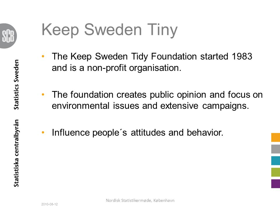 Keep Sweden Tiny The Keep Sweden Tidy Foundation started 1983 and is a non-profit organisation.