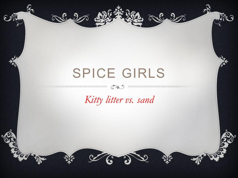 SPICE GIRLS Kitty litter vs. sand