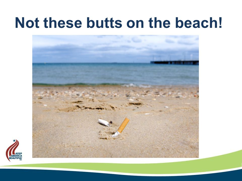 Not these butts on the beach!