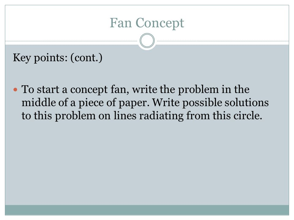 Fan Concept Key points: (cont.) To start a concept fan, write the problem in the middle of a piece of paper.