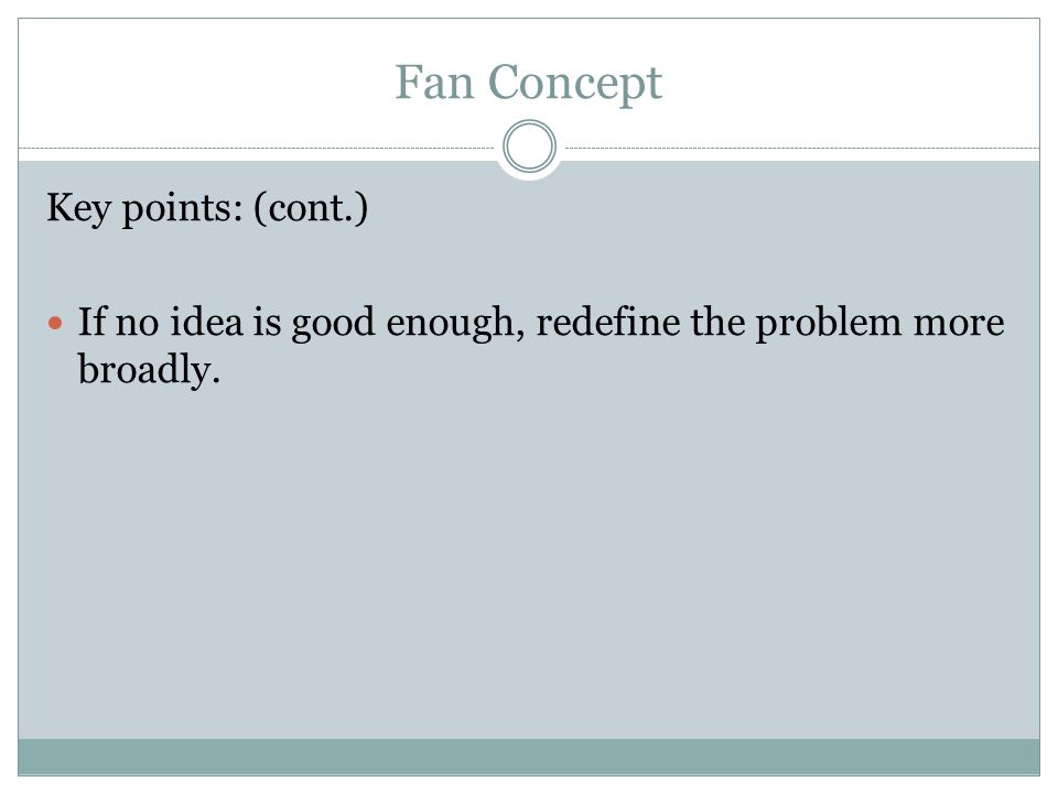 Fan Concept Key points: (cont.) If no idea is good enough, redefine the problem more broadly.