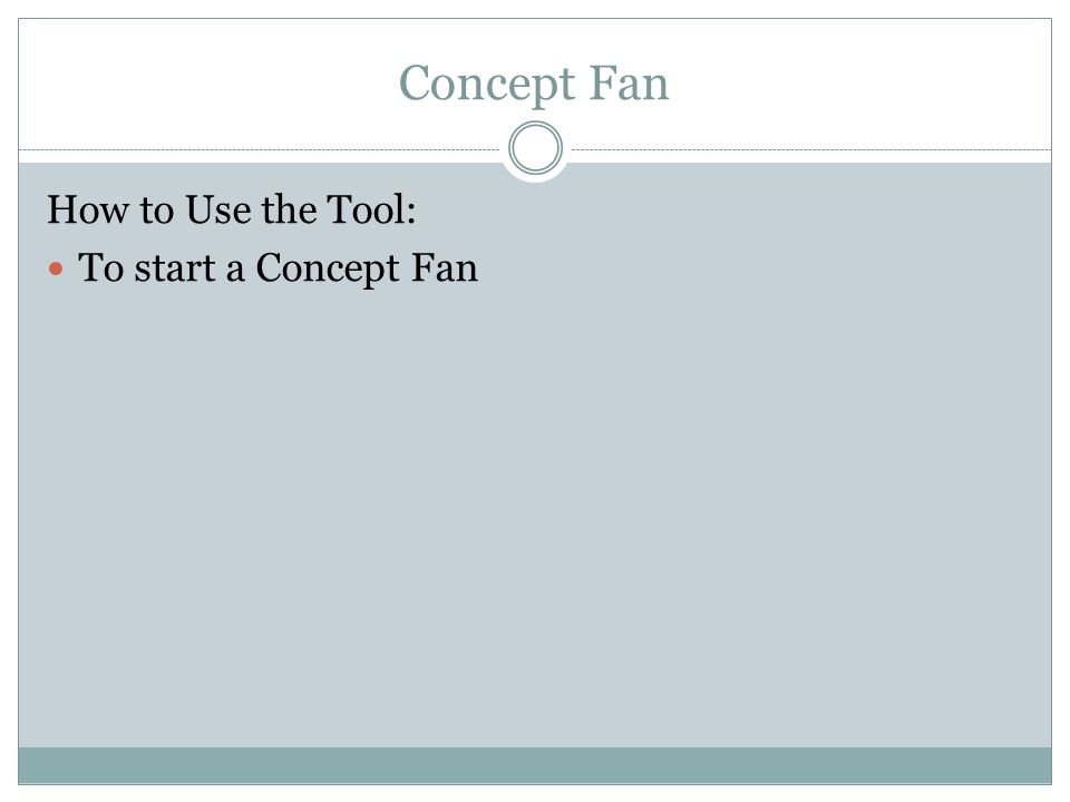 Concept Fan How to Use the Tool: To start a Concept Fan