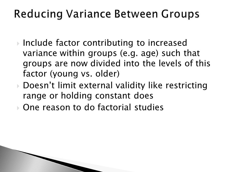  Include factor contributing to increased variance within groups (e.g. age) such that groups are now divided into the levels of this factor (young vs