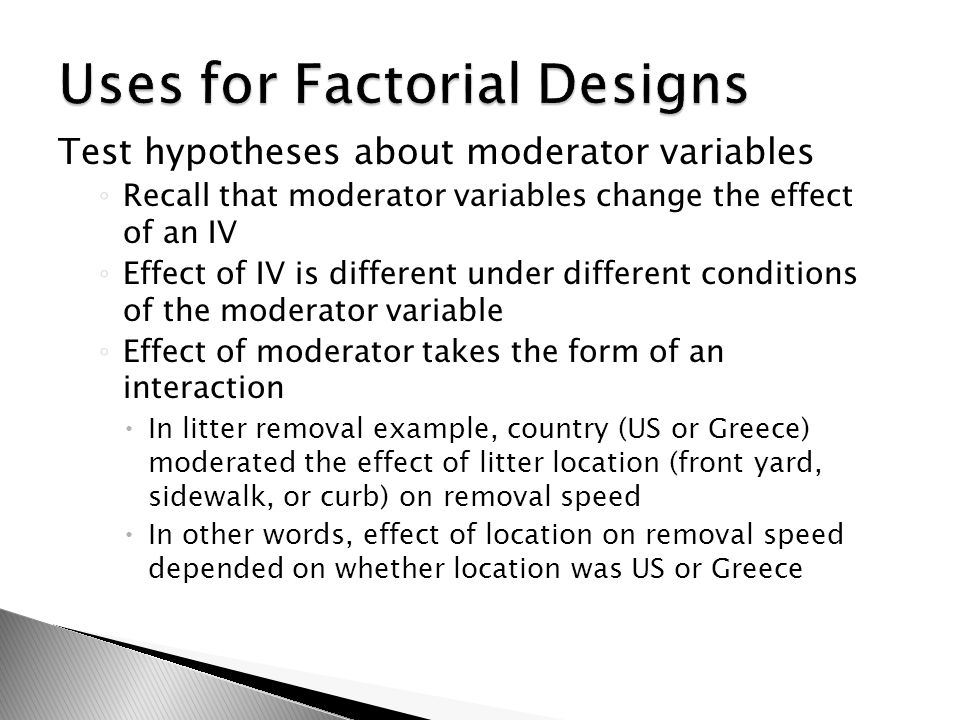 Test hypotheses about moderator variables ◦ Recall that moderator variables change the effect of an IV ◦ Effect of IV is different under different con