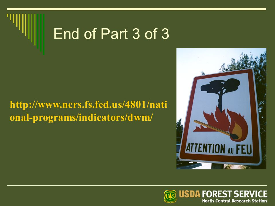 End of Part 3 of 3 http://www.ncrs.fs.fed.us/4801/nati onal-programs/indicators/dwm/