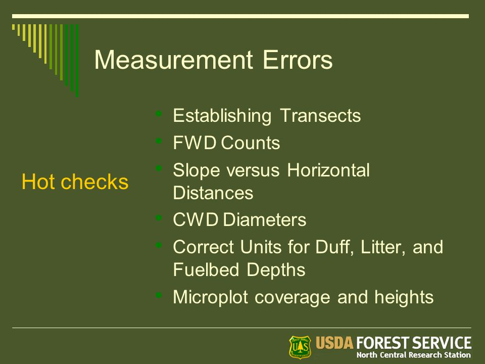 Measurement Errors Establishing Transects FWD Counts Slope versus Horizontal Distances CWD Diameters Correct Units for Duff, Litter, and Fuelbed Depths Microplot coverage and heights Hot checks