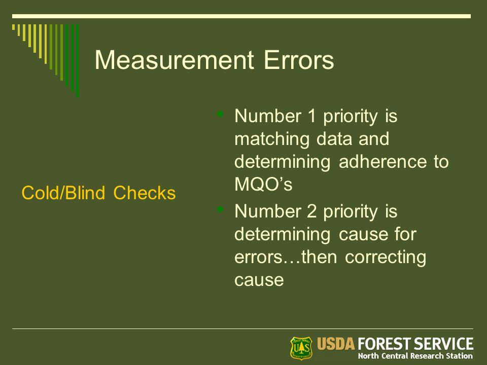 Measurement Errors Number 1 priority is matching data and determining adherence to MQO's Number 2 priority is determining cause for errors…then correcting cause Cold/Blind Checks