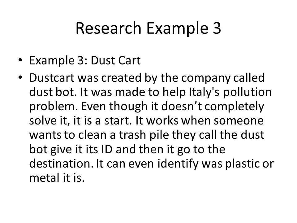 Research Example 3 Example 3: Dust Cart Dustcart was created by the company called dust bot. It was made to help Italy's pollution problem. Even thoug