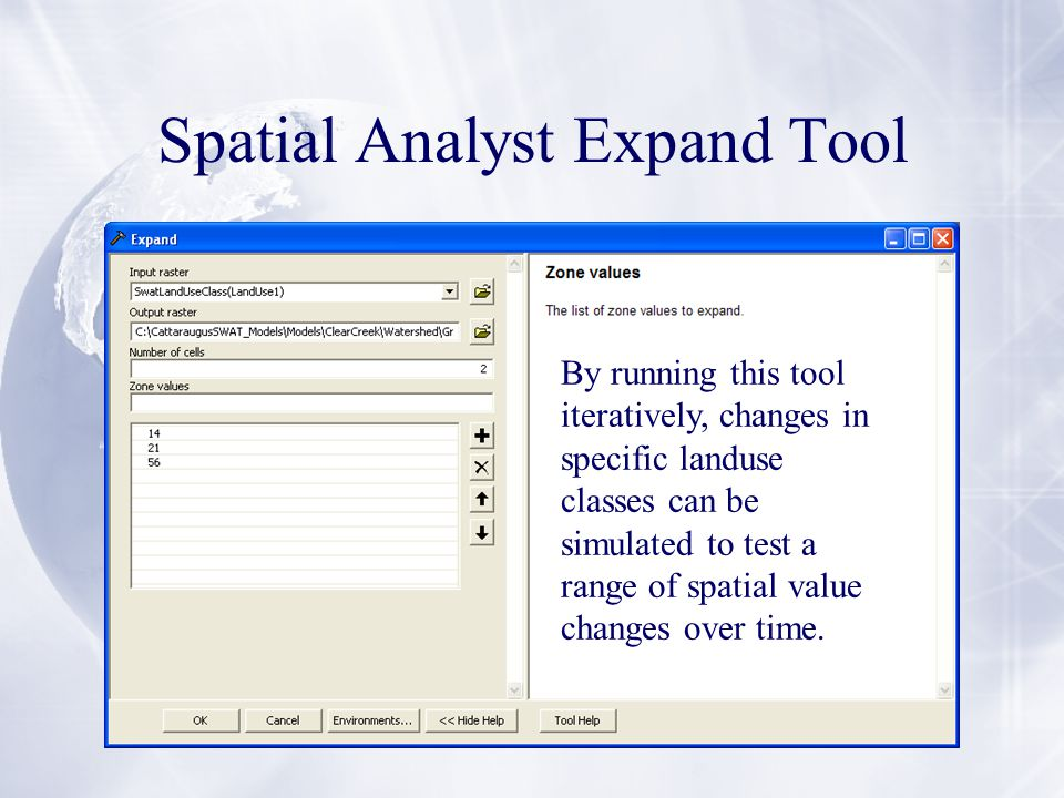 Spatial Analyst Expand Tool By running this tool iteratively, changes in specific landuse classes can be simulated to test a range of spatial value changes over time.