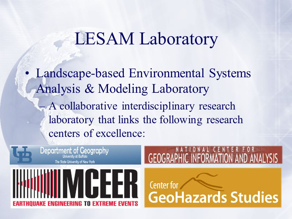 LESAM Laboratory Landscape-based Environmental Systems Analysis & Modeling Laboratory –A collaborative interdisciplinary research laboratory that links the following research centers of excellence: