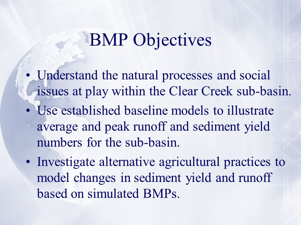BMP Objectives Understand the natural processes and social issues at play within the Clear Creek sub-basin.