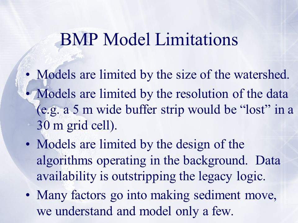 BMP Model Limitations Models are limited by the size of the watershed.