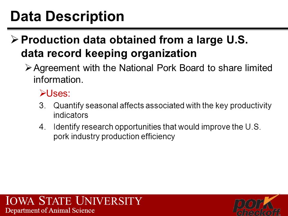 I OWA S TATE U NIVERSITY Department of Animal Science Data Description  Production data obtained from a large U.S.