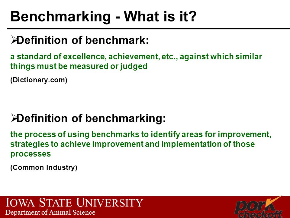 I OWA S TATE U NIVERSITY Department of Animal Science Benchmarking - What is it.