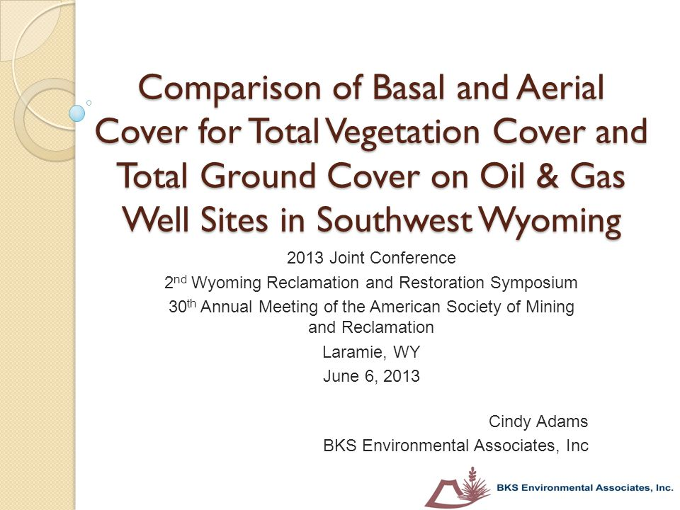 Comparison of Basal and Aerial Cover for Total Vegetation Cover and Total Ground Cover on Oil & Gas Well Sites in Southwest Wyoming 2013 Joint Confere