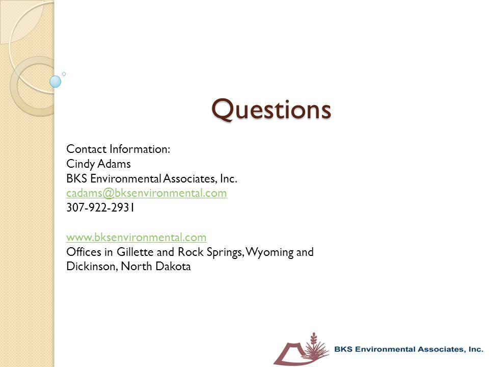 Questions Contact Information: Cindy Adams BKS Environmental Associates, Inc. cadams@bksenvironmental.com 307-922-2931 www.bksenvironmental.com Office