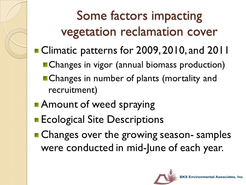 Some factors impacting vegetation reclamation cover Climatic patterns for 2009, 2010, and 2011 Changes in vigor (annual biomass production) Changes in