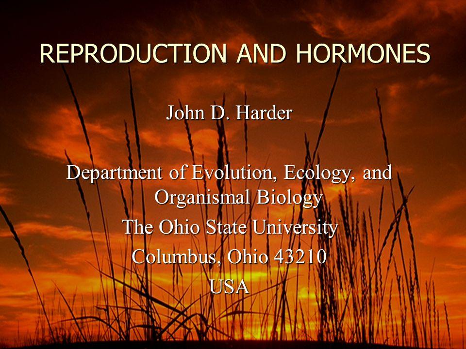 REPRODUCTION AND HORMONES John D.