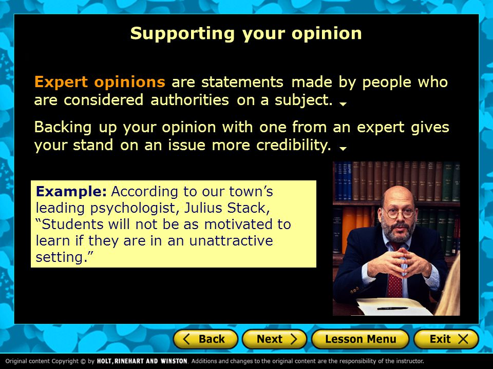 Supporting your opinion Expert opinions are statements made by people who are considered authorities on a subject. Example: According to our town's le