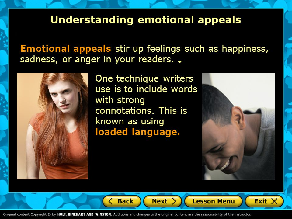 Understanding emotional appeals Emotional appeals stir up feelings such as happiness, sadness, or anger in your readers. One technique writers use is