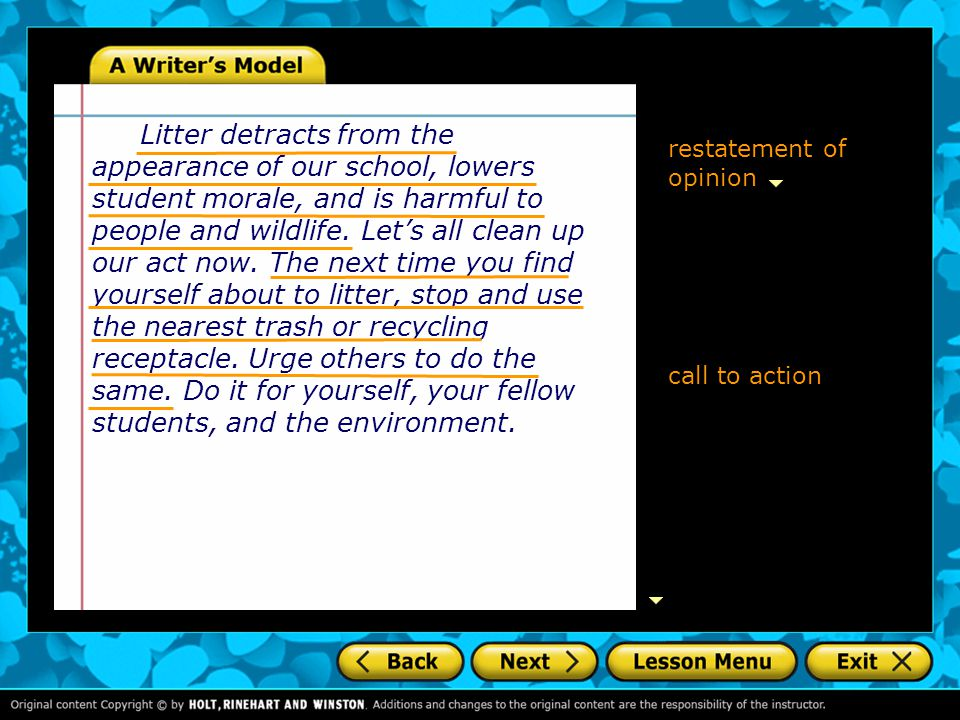 restatement of opinion call to action Litter detracts from the appearance of our school, lowers student morale, and is harmful to people and wildlife.