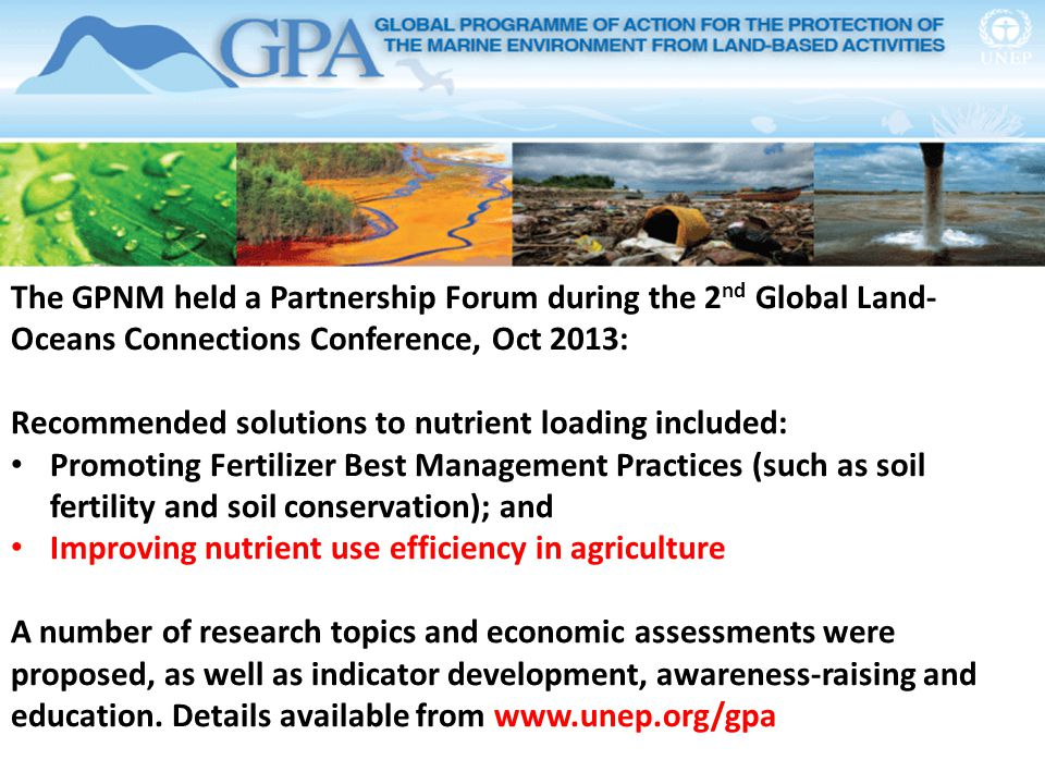 The GPNM held a Partnership Forum during the 2 nd Global Land- Oceans Connections Conference, Oct 2013: Recommended solutions to nutrient loading incl
