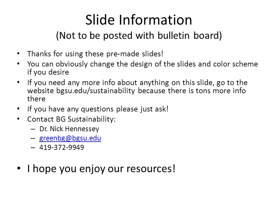Slide Information (Not to be posted with bulletin board) Thanks for using these pre-made slides! You can obviously change the design of the slides and