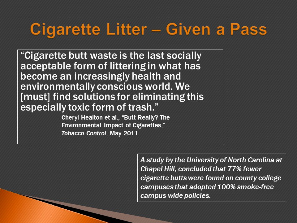 Cigarette butt waste is the last socially acceptable form of littering in what has become an increasingly health and environmentally conscious world.