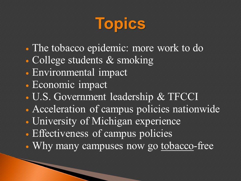 The tobacco epidemic: more work to do  College students & smoking  Environmental impact  Economic impact  U.S.