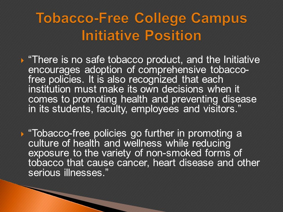  There is no safe tobacco product, and the Initiative encourages adoption of comprehensive tobacco- free policies.