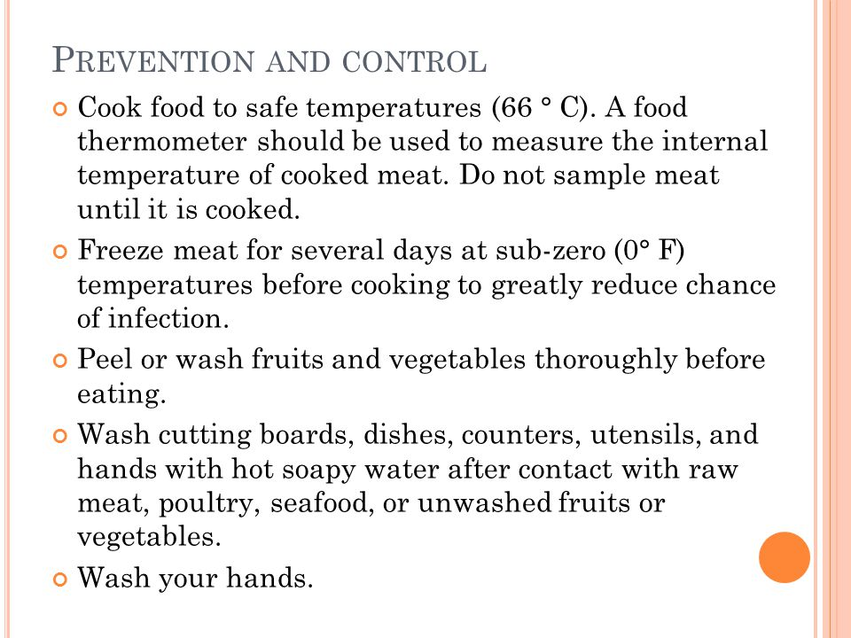 P REVENTION AND CONTROL Cook food to safe temperatures (66 ° C). A food thermometer should be used to measure the internal temperature of cooked meat.