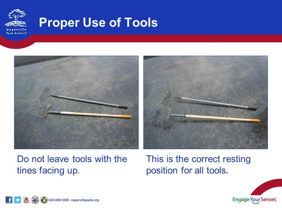 Do not leave tools with the tines facing up. This is the correct resting position for all tools.