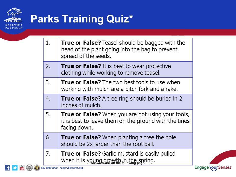 Parks Training Quiz* 1.True or False.