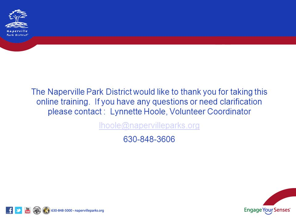 The Naperville Park District would like to thank you for taking this online training. If you have any questions or need clarification please contact :
