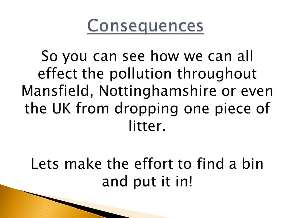 So you can see how we can all effect the pollution throughout Mansfield, Nottinghamshire or even the UK from dropping one piece of litter.