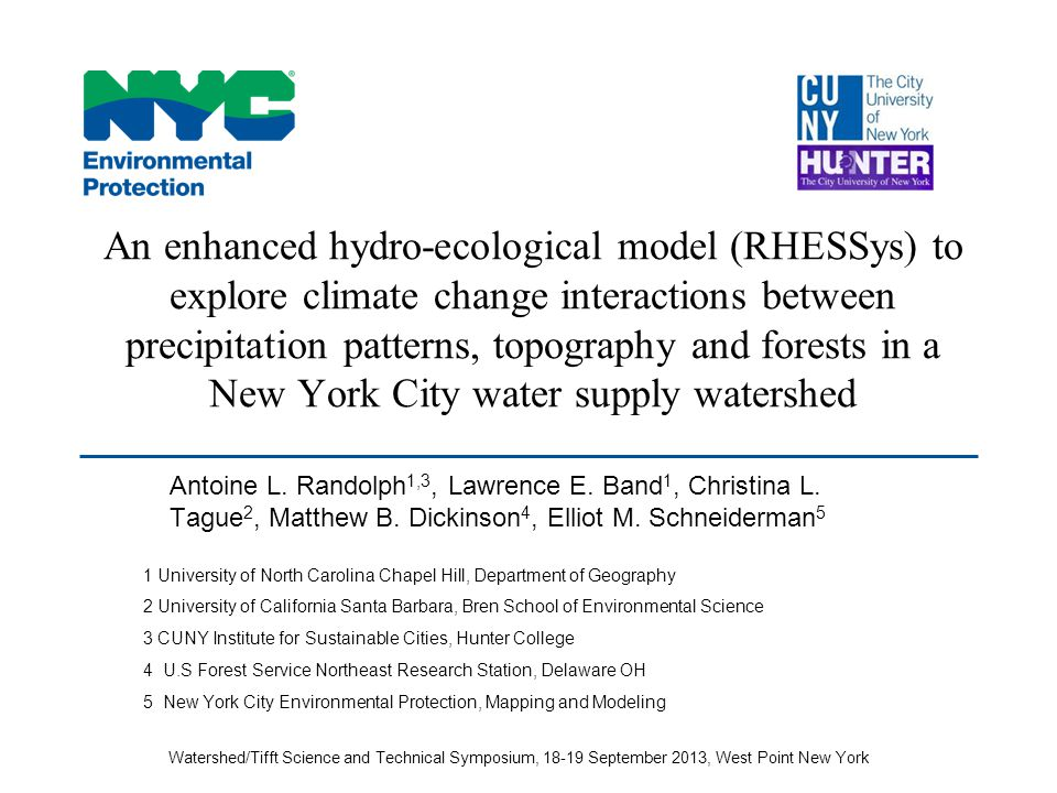 An enhanced hydro-ecological model (RHESSys) to explore climate change interactions between precipitation patterns, topography and forests in a New York City water supply watershed Antoine L.